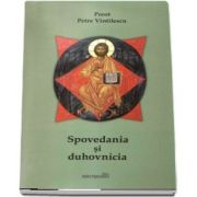 Spovedania si duhovnicia de Petre Vintilescu (Editia a treia)