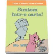 Suntem intr-o carte! - Cartile cu elefantul Gerald si Porchita (Editie Paperback) - Mo Will