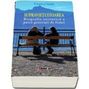 Supravietuitoarea. Biografia autentica a patru generatii de femei de Viorica Sima