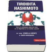 Tiroidita Hashimoto. Cum sa schimbam stilul de viata ca sa depistam si sa tratam cauzele de Izabella Wentz (Editia a II-a)
