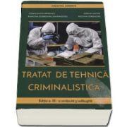 Tratat de tehnica criminalistica. Editia a III-a revazuta si adaugita - Constantin Draghici