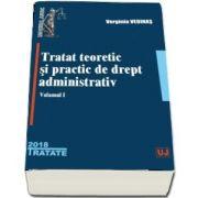 Tratat teoretic si practic de drept administrativ. Volumul I de Verginia Vedinas