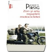 Zen si arta repararii motocicletei de Robert M. Pirsig - Editie de buzunar, Top 10 - Traducere din limba engleza de Bogdan Perdivara