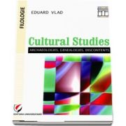 Cultural studies: archaeologies, genealogies, discontents (Eduard Vlad)