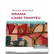 Drama Casei Timoteu. Esential 20 - Mircea Streinul