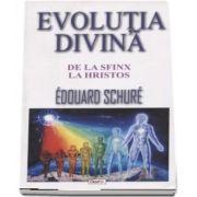 Evolutia divina. De la Sfinx la Hristos - Edouard Schure