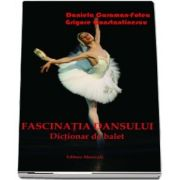 Fascinatia dansului. Dictionar de balet deGrigore Constantinescu
