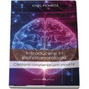 Introducere in psihotanatologie. Calatoria constientei prin moarte - Mohirta Ionel