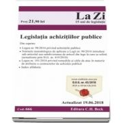 Legislatia achizitiilor publice. Actualizat la 19. 06. 2018 - Cod 666 (Cuprinde cele mai recente modificari ale Legislatiei achizitiilor publice)
