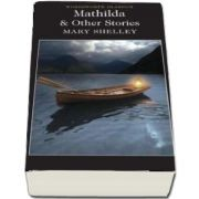 Mathilda and Other Stories - Mary W. Shelley