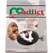 Metoda T. I. M. P. Ghid neconvențional în probleme legate de alcool - Ovidiu Alexinschi