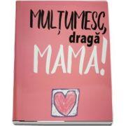 Multumesc, draga MAMA! (coperti cartonate)
