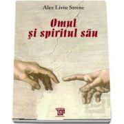 Omul si spiritul sau de Alex Liviu Strenc