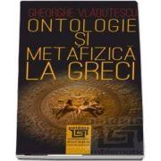 Ontologie si metafizica la greci (Gheorghe Vladutescu)