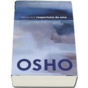 Osho - Miracolul respectului de sine. Cum sa ai o constiinta treaza