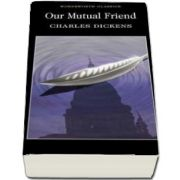Our Mutual Friend - Charles Dickens, Wordsworth Editions