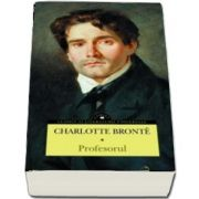 Charlotte Bronte, Profesorul - Colectia Clasici ai literaturii universale