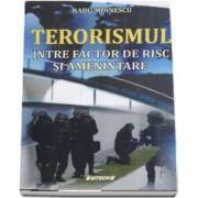 Terorismul - Intre factor de risc si amenintare - Radu Moinescu