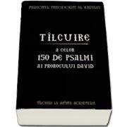 Tilcuire a celor o suta cincizeci de psalmi ai Prorocului Imparat David