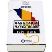 Basarabia la un secol de la marea unire. O istorie politica a Republicii Moldova (1991-2018) - Dorin Cimpoesu
