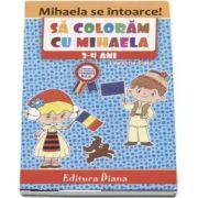 Carte de colorat - Sa coloram cu Mihaela, 3-4 ani - Laurentia Culea