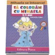 Carte de colorat - Sa coloram cu Mihaela, 4-5 ani - Laurentia Culea