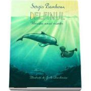 Delfinul. Povestea unui visator - Sergio Bambaren