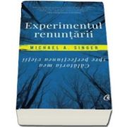 Experimentul renunțării. Călătoria mea spre perfecțiunea vieții - Michael A. Singer