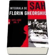 Integrala de șah. Volumul II - Florin Gheorghiu