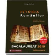 Istoria Romanilor Bacalaureat 2019. Sinteze si teste, enunturi si rezolvari - Editie revizuita de Gheorghe Dondorici