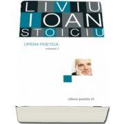 Opera poetică. Liviu Ioan Stoiciu, volumul I de Liviu Ioan Stoiciu