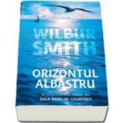 Orizontul albastru. Al unsprezecelea volum din saga Familiei Courtney - Wilbur Smith