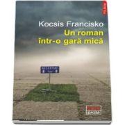 Un roman intr-o gara mica - Kocsis Francisko