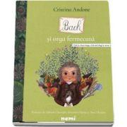 Bach si orga fermecata (Colectia Povesti din Padurea Muzicala) - Cristina Andone
