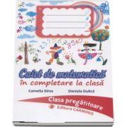 Caiet de matematica in completare la clasa. Clasa pregatitoare - Autor: Camelia Sima, Daniela Dulica