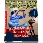 Fise de lucru diferentiate. Comunicare in limba romana. Clasa I (Georgiana Gogoescu)
