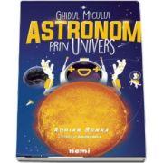 Ghidul micului astronom prin Univers sau Astronomie pentru copii si restul lumii de Adrian Sonka
