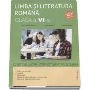 Limba si literatura romana, caiet de lucru structurat pe domenii pentru clasa a VI-a (Ramona Raducanu)