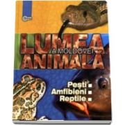 Lumea animala a Moldovei - Volumul 2, Pesti. Amfibieni. Reptile - Tudor Cozari