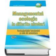 Managementul ecologic la diferite niveluri. Particularitatile functionarii si caile de armonizare - Arcadie Capcelea