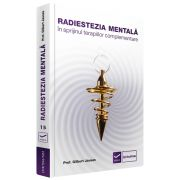Radiestezia mentala in sprijinul terapiilor complementare de Gilbert Jausas