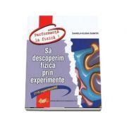 Sa descoperim fizica prin experimente, 115 experimente (Performanta la fizica!)