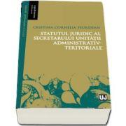 Statutul juridic al secretarului unitatii administrativ-teritoriale