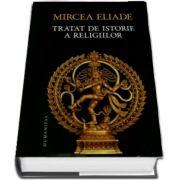Mircea Eliade - Tratat de istorie a religiilor - Coperta cartonata (Editie 2017)