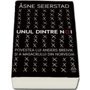 Unul dintre noi. Povestea lui Anders Breivik si a masacrului din Norvegia de Asne Seierstad
