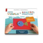 Arte vizuale si abilitati practice. Caiet de lucru, clasa pregatitoare (Editie 2018)