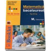 Bacalaureat Matematica - 58 de teste cu modele complete de rezolvare, programa tehnologic (M2)