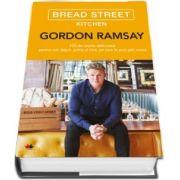 Bread Street Kitchen - 100 de retete delicioase pentru mic dejun, pranz si cina, pe care le poti gati acasa