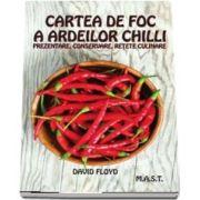 Cartea de foc a ardeilor chilli. Prezentare, conservare, retete culinare