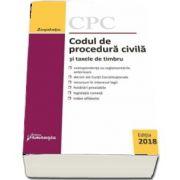 Codul de procedura civila si taxele de timbru. Editie actualizata la 25 septembrie 2018